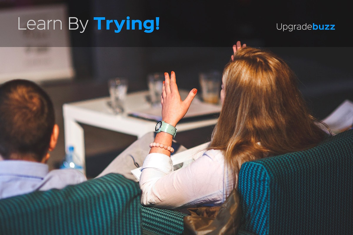 Learn by trying! Upgradebuzz